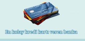 En kolay kredi kartı veren banka